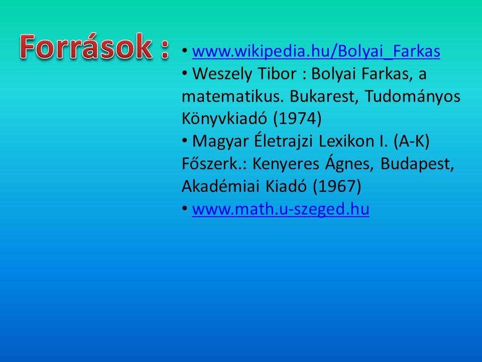 • www.wikipedia.hu/Bolyai_Farkaswww.wikipedia.hu/Bolyai_Farkas • Weszely Tibor : Bolyai Farkas, a matematikus. Bukarest, Tudományos Könyvkiadó (1974)