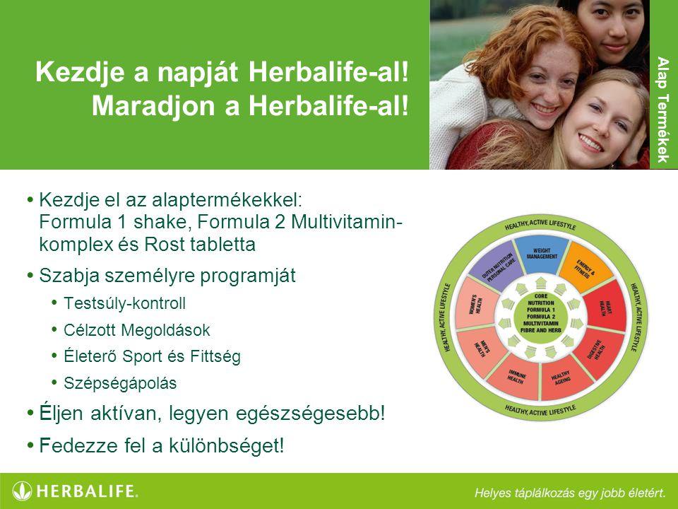 Kezdje a napját Herbalife-al! Maradjon a Herbalife-al! • Kezdje el az alaptermékekkel: Formula 1 shake, Formula 2 Multivitamin- komplex és Rost tablet