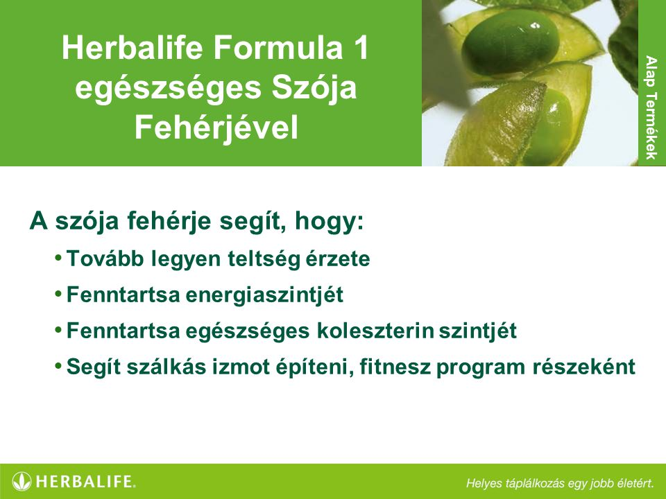 Herbalife Formula 1 egészséges Szója Fehérjével A szója fehérje segít, hogy: • Tovább legyen teltség érzete • Fenntartsa energiaszintjét • Fenntartsa