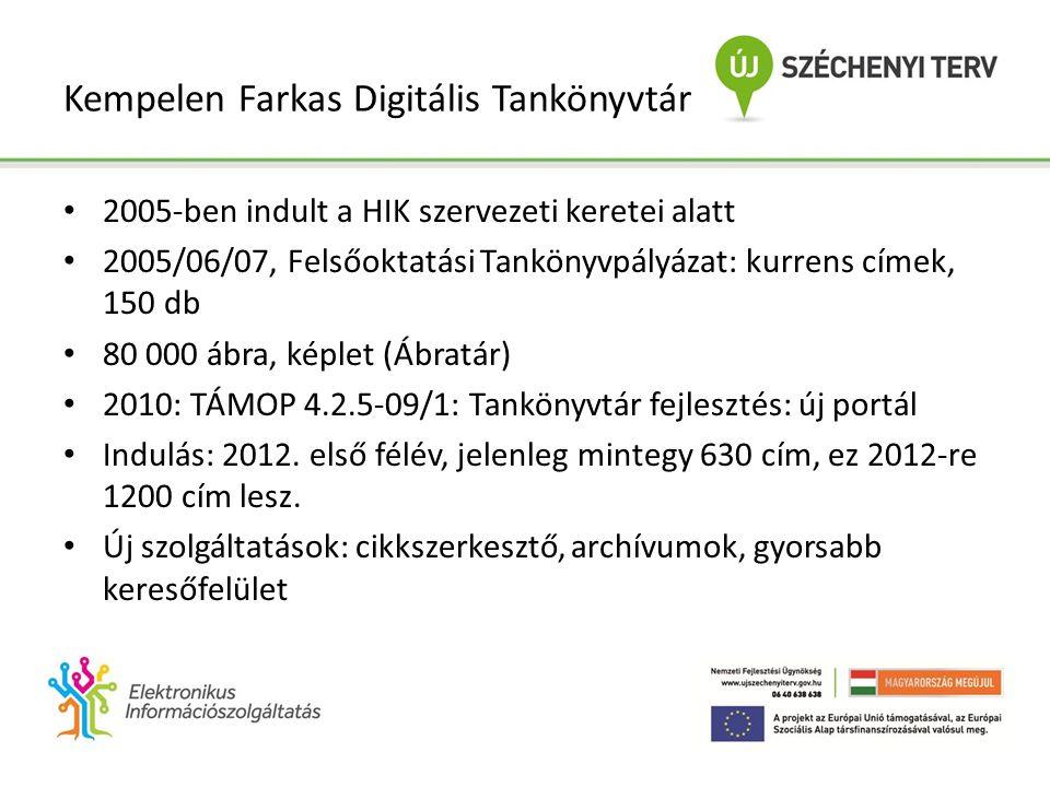 Kempelen Farkas Digitális Tankönyvtár • 2005-ben indult a HIK szervezeti keretei alatt • 2005/06/07, Felsőoktatási Tankönyvpályázat: kurrens címek, 150 db • 80 000 ábra, képlet (Ábratár) • 2010: TÁMOP 4.2.5-09/1: Tankönyvtár fejlesztés: új portál • Indulás: 2012.