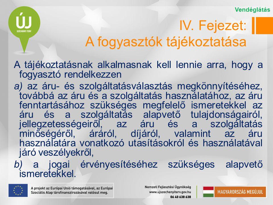 IV. Fejezet: A fogyasztók tájékoztatása A tájékoztatásnak alkalmasnak kell lennie arra, hogy a fogyasztó rendelkezzen a) az áru- és szolgáltatásválasz
