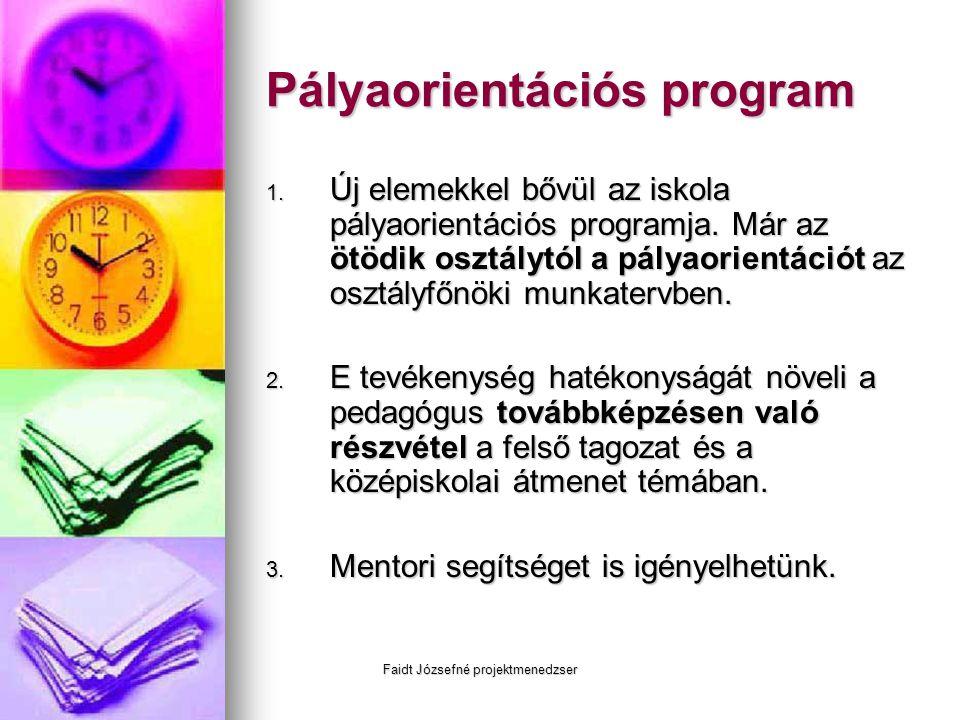 Faidt Józsefné projektmenedzser Pályaorientációs program 1. Új elemekkel bővül az iskola pályaorientációs programja. Már az ötödik osztálytól a pályao