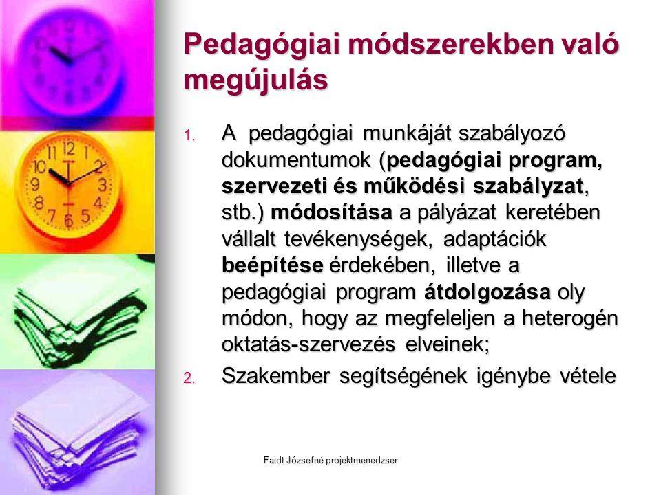 Faidt Józsefné projektmenedzser Pedagógiai módszerekben való megújulás 1. A pedagógiai munkáját szabályozó dokumentumok (pedagógiai program, szervezet