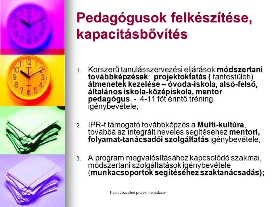 Faidt Józsefné projektmenedzser Pedagógusok felkészítése, kapacitásbővítés 1. Korszerű tanulásszervezési eljárások módszertani továbbképzések: projekt