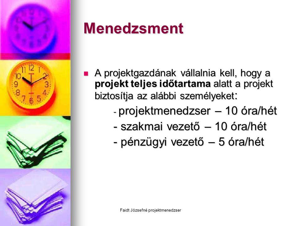 Faidt Józsefné projektmenedzser Menedzsment  A projektgazdának vállalnia kell, hogy a projekt teljes időtartama alatt a projekt biztosítja az alábbi