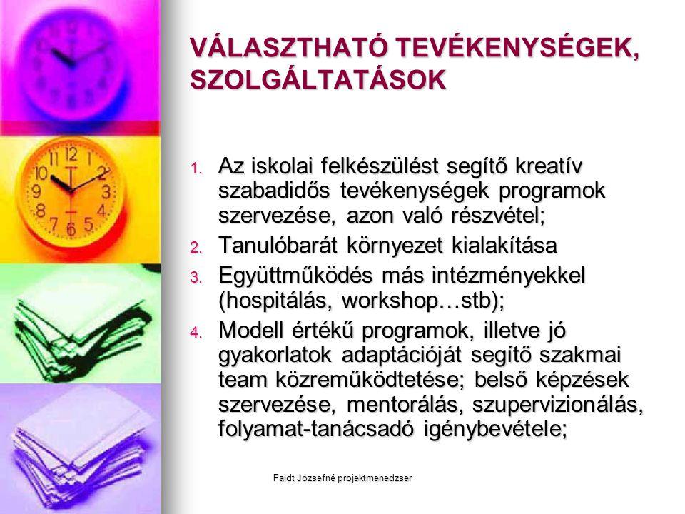 Faidt Józsefné projektmenedzser VÁLASZTHATÓ TEVÉKENYSÉGEK, SZOLGÁLTATÁSOK 1. Az iskolai felkészülést segítő kreatív szabadidős tevékenységek programok