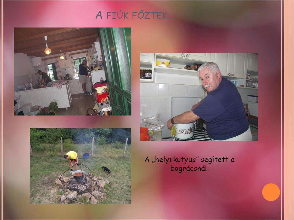 """A FIÚK FŐZTEK … A """"helyi kutyus segített a bográcsnál."""