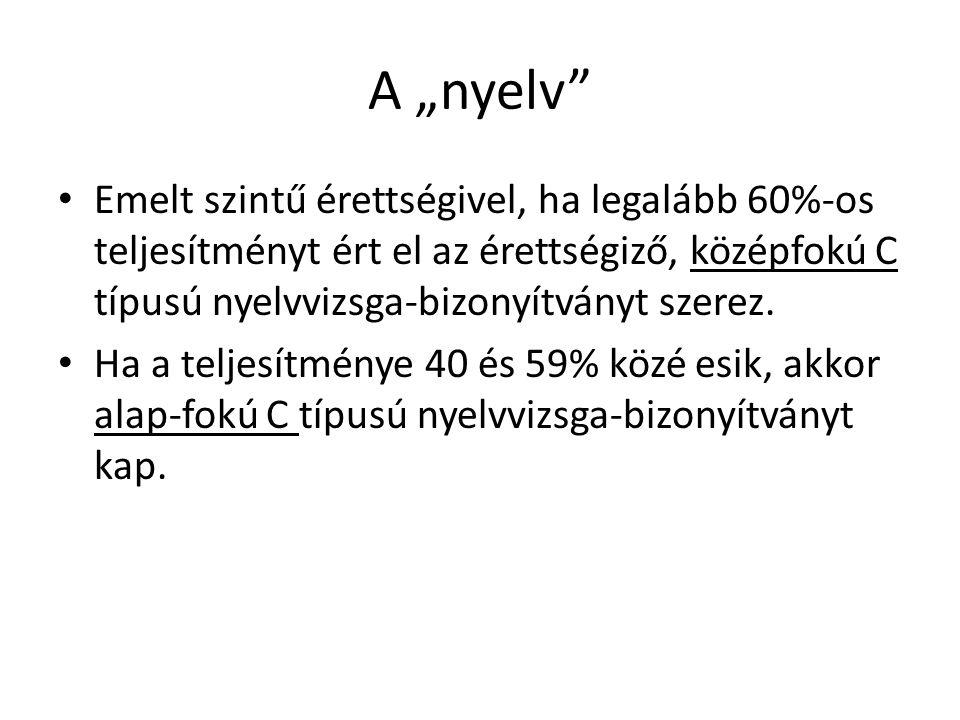 """A """"nyelv • Emelt szintű érettségivel, ha legalább 60%-os teljesítményt ért el az érettségiző, középfokú C típusú nyelvvizsga-bizonyítványt szerez."""
