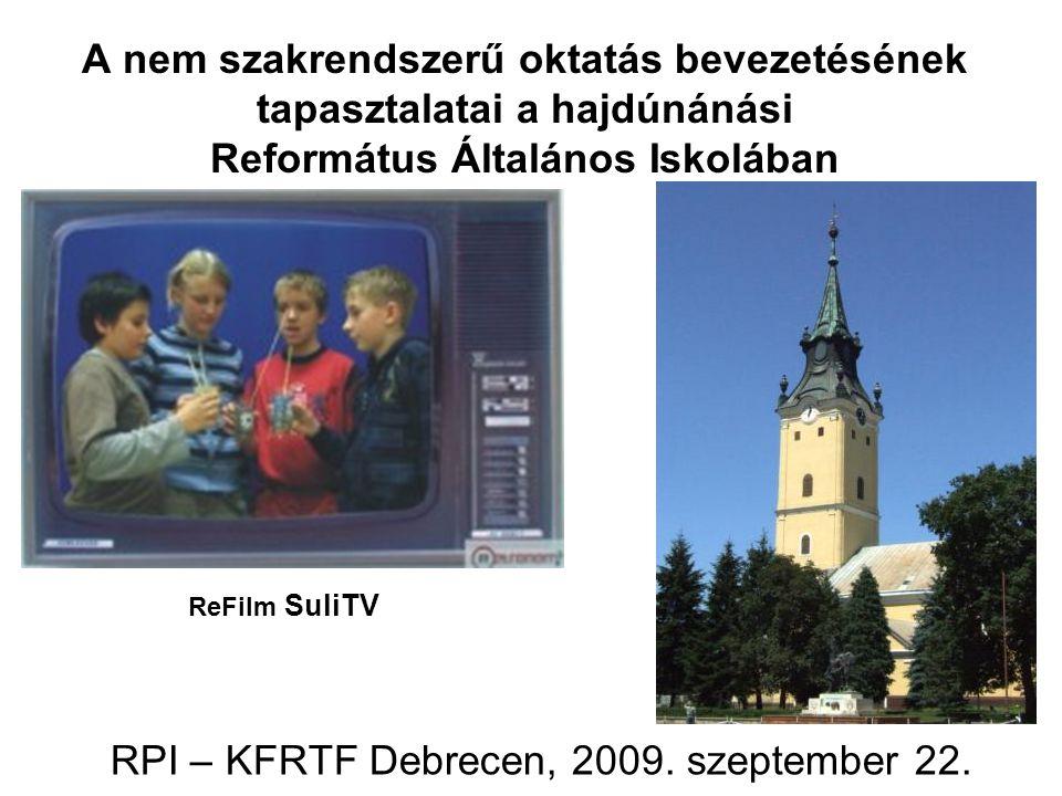 A nem szakrendszerű oktatás bevezetésének tapasztalatai a hajdúnánási Református Általános Iskolában RPI – KFRTF Debrecen, 2009. szeptember 22. ReFilm