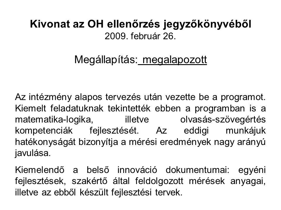 Kivonat az OH ellenőrzés jegyzőkönyvéből 2009. február 26. Megállapítás: megalapozott Az intézmény alapos tervezés után vezette be a programot. Kiemel