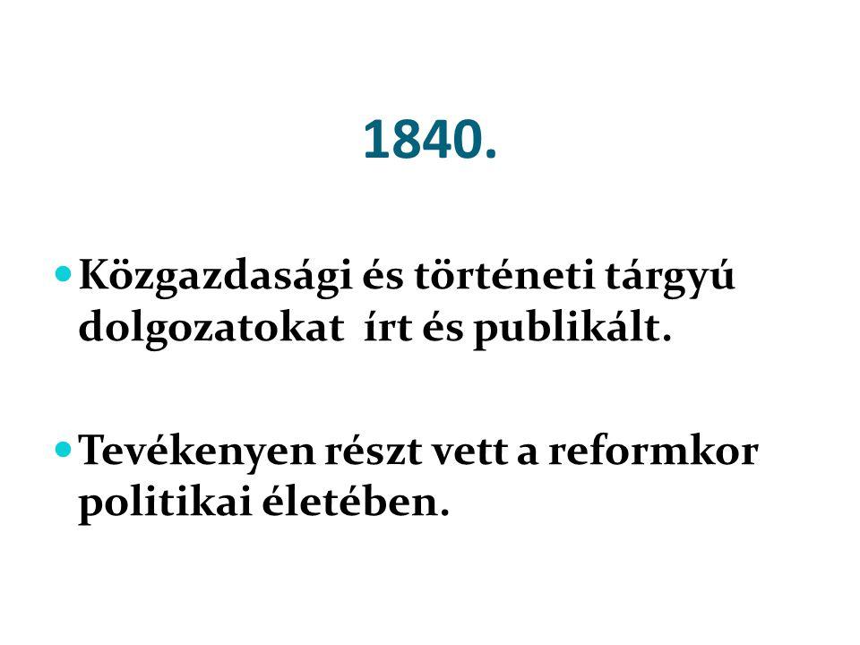 1840.  Közgazdasági és történeti tárgyú dolgozatokat írt és publikált.  Tevékenyen részt vett a reformkor politikai életében.