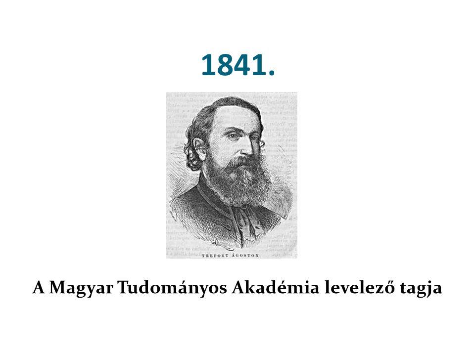 1841. A Magyar Tudományos Akadémia levelező tagja