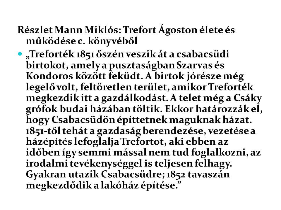"""Részlet Mann Miklós: Trefort Ágoston élete és működése c. könyvéből  """"Treforték 1851 őszén veszik át a csabacsüdi birtokot, amely a pusztaságban Szar"""