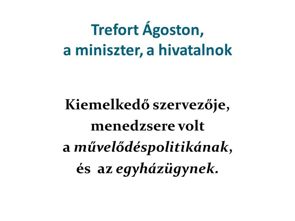 Trefort Ágoston, a miniszter, a hivatalnok Kiemelkedő szervezője, menedzsere volt a művelődéspolitikának, és az egyházügynek.