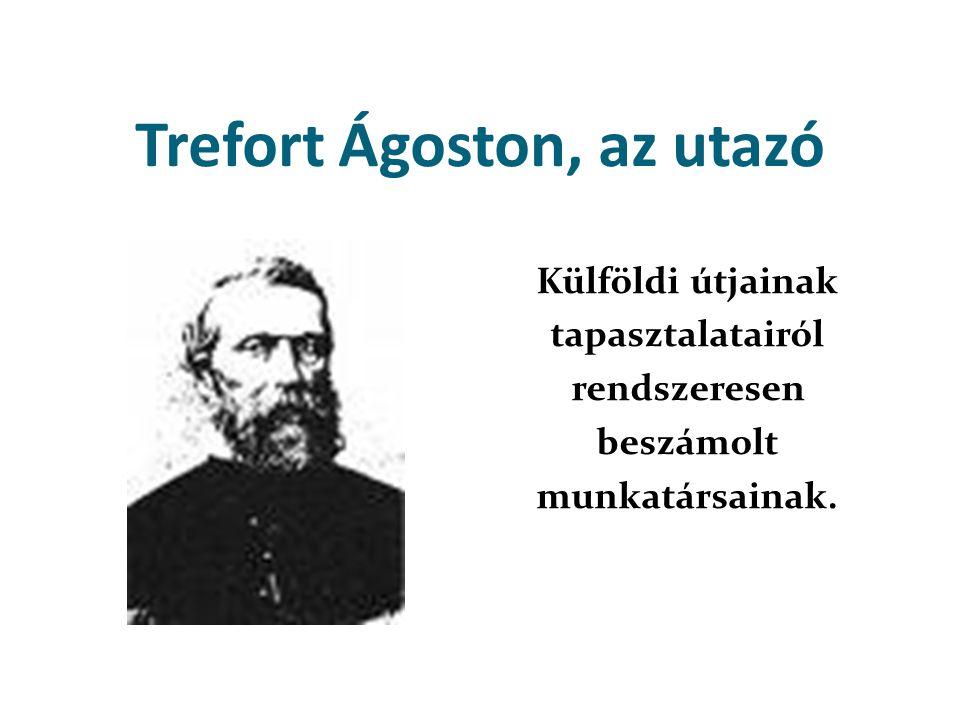 Trefort Ágoston, az utazó Külföldi útjainak tapasztalatairól rendszeresen beszámolt munkatársainak.
