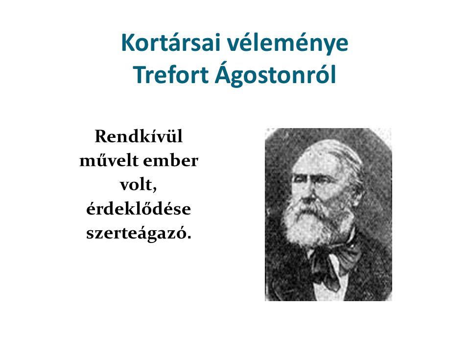 Kortársai véleménye Trefort Ágostonról Rendkívül művelt ember volt, érdeklődése szerteágazó.