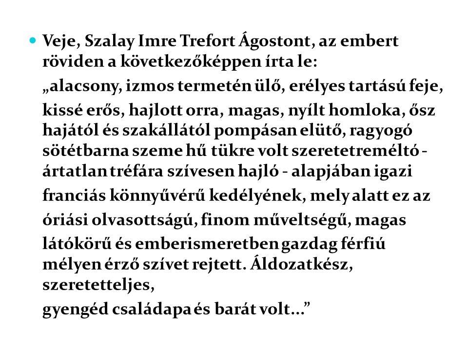 """ Veje, Szalay Imre Trefort Ágostont, az embert röviden a következőképpen írta le: """"alacsony, izmos termetén ülő, erélyes tartású feje, kissé erős, ha"""