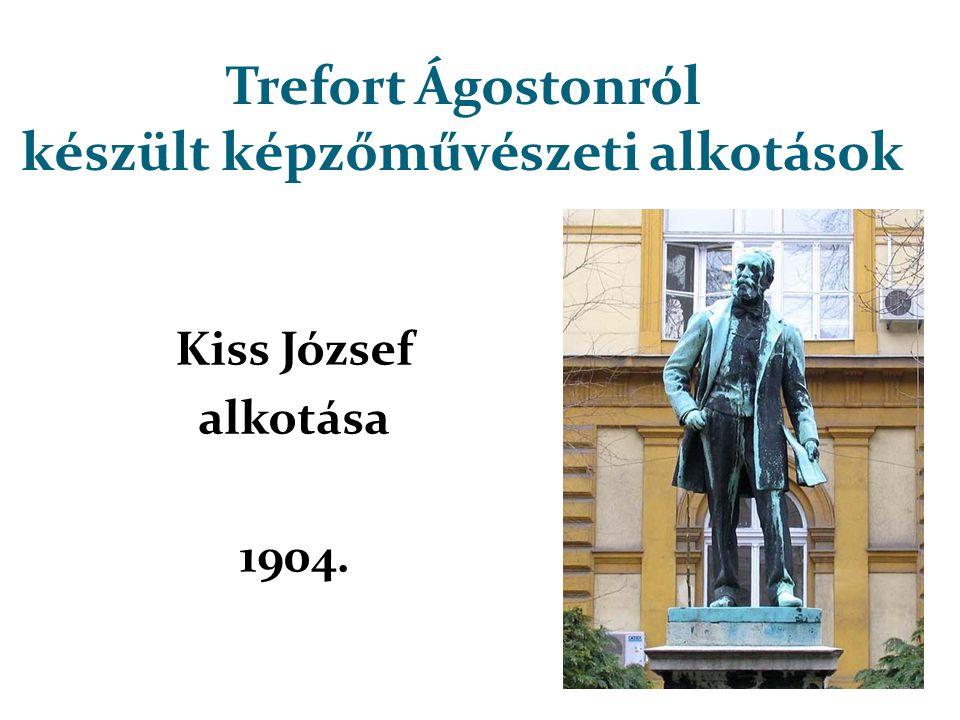 Trefort Ágostonról készült képzőművészeti alkotások Kiss József alkotása 1904.