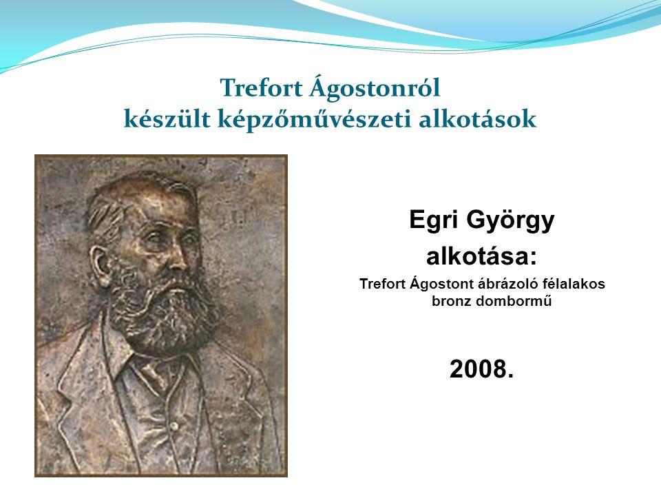 Trefort Ágostonról készült képzőművészeti alkotások Egri György alkotása: Trefort Ágostont ábrázoló félalakos bronz dombormű 2008.