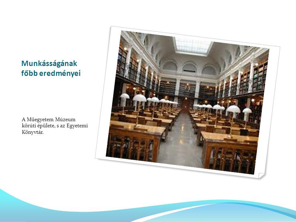 Munkásságának főbb eredményei A Műegyetem Múzeum körúti épülete, s az Egyetemi Könyvtár.