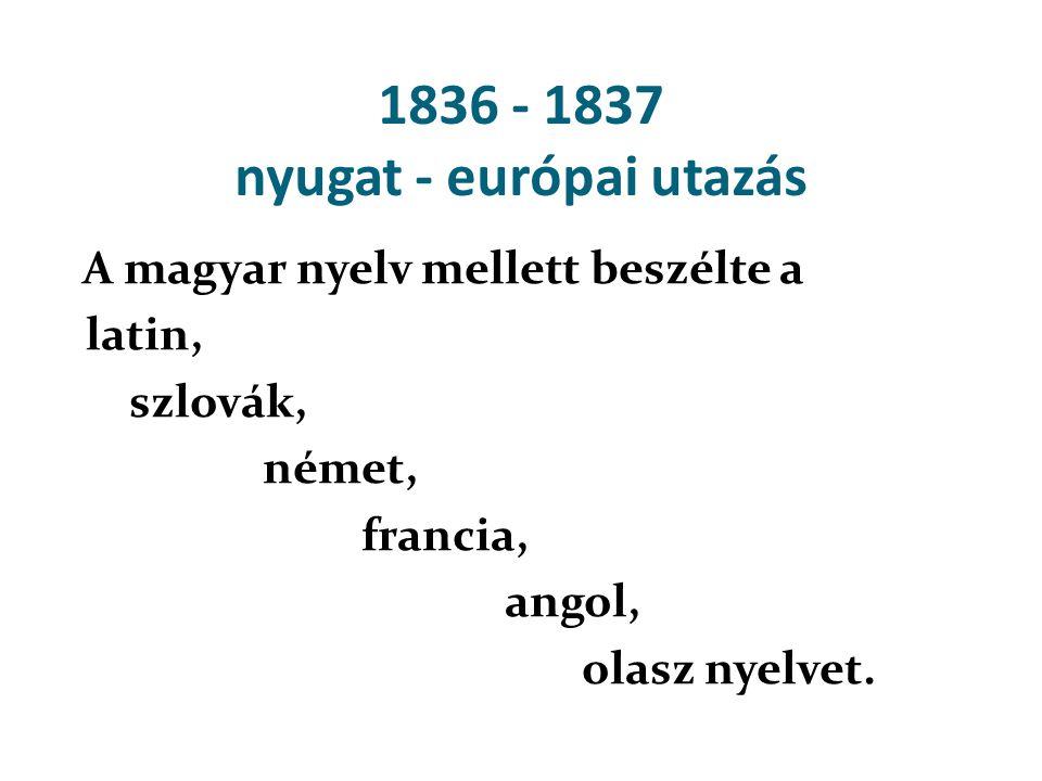 1836 - 1837 nyugat - európai utazás A magyar nyelv mellett beszélte a latin, szlovák, német, francia, angol, olasz nyelvet.