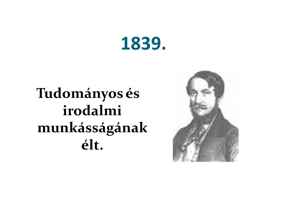 1839. Tudományos és irodalmi munkásságának élt.