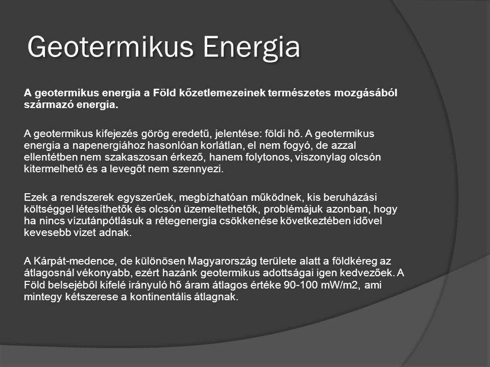 Geotermikus Energia A geotermikus energia a Föld kőzetlemezeinek természetes mozgásából származó energia. A geotermikus kifejezés görög eredetű, jelen