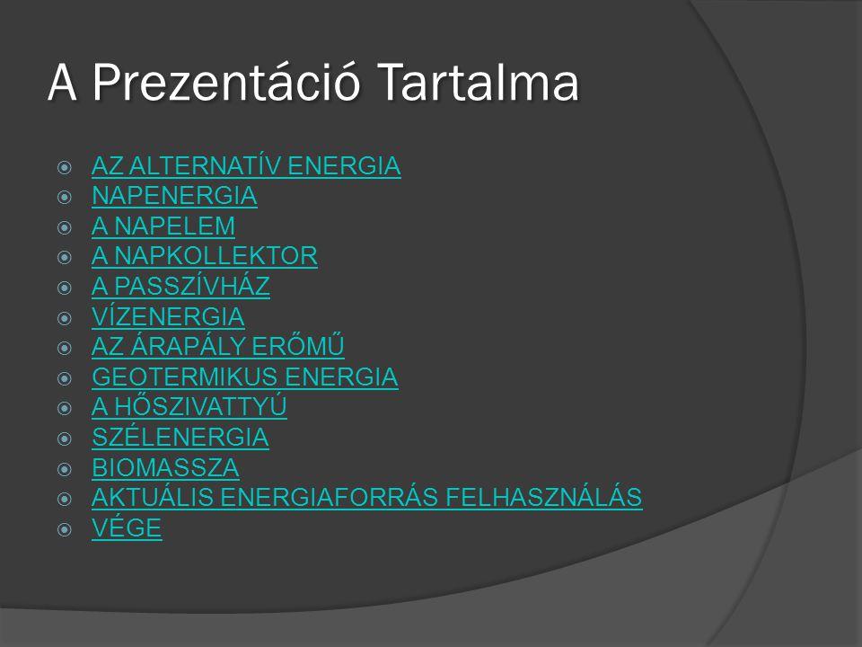 A Prezentáció Tartalma  AZ ALTERNATÍV ENERGIA AZ ALTERNATÍV ENERGIA  NAPENERGIA NAPENERGIA  A NAPELEM A NAPELEM  A NAPKOLLEKTOR A NAPKOLLEKTOR  A