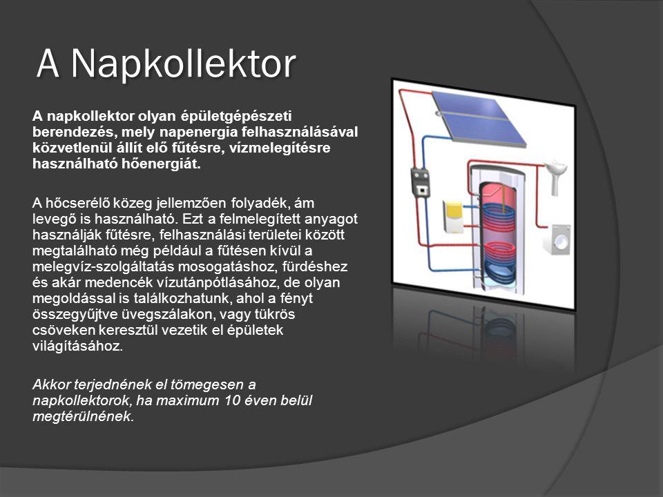 A Napkollektor A napkollektor olyan épületgépészeti berendezés, mely napenergia felhasználásával közvetlenül állít elő fűtésre, vízmelegítésre használ