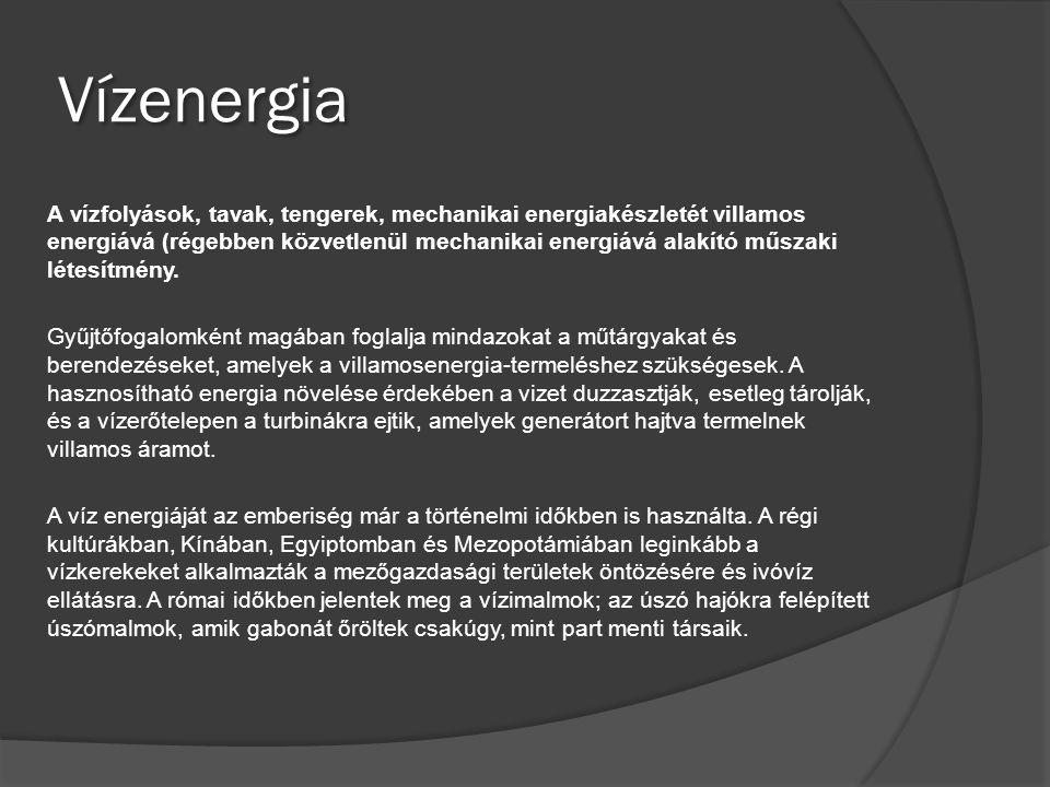 Vízenergia A vízfolyások, tavak, tengerek, mechanikai energiakészletét villamos energiává (régebben közvetlenül mechanikai energiává alakító műszaki l