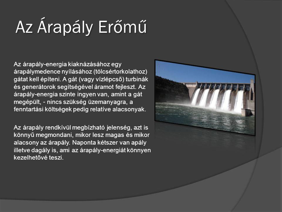 Az Árapály Erőmű Az árapály-energia kiaknázásához egy árapálymedence nyílásához (tölcsértorkolathoz) gátat kell építeni. A gát (vagy vízlépcső) turbin