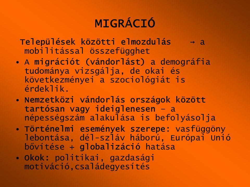 MIGRÁCIÓ Települések közötti elmozdulás→ a mobilitással összefügghet •A migrációt (vándorlást) a demográfia tudománya vizsgálja, de okai és következmé