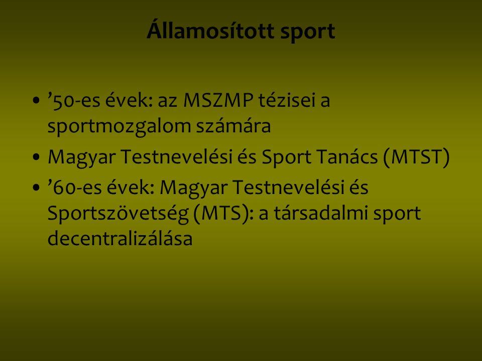 Államosított sport •'50-es évek: az MSZMP tézisei a sportmozgalom számára •Magyar Testnevelési és Sport Tanács (MTST) •'60-es évek: Magyar Testnevelés