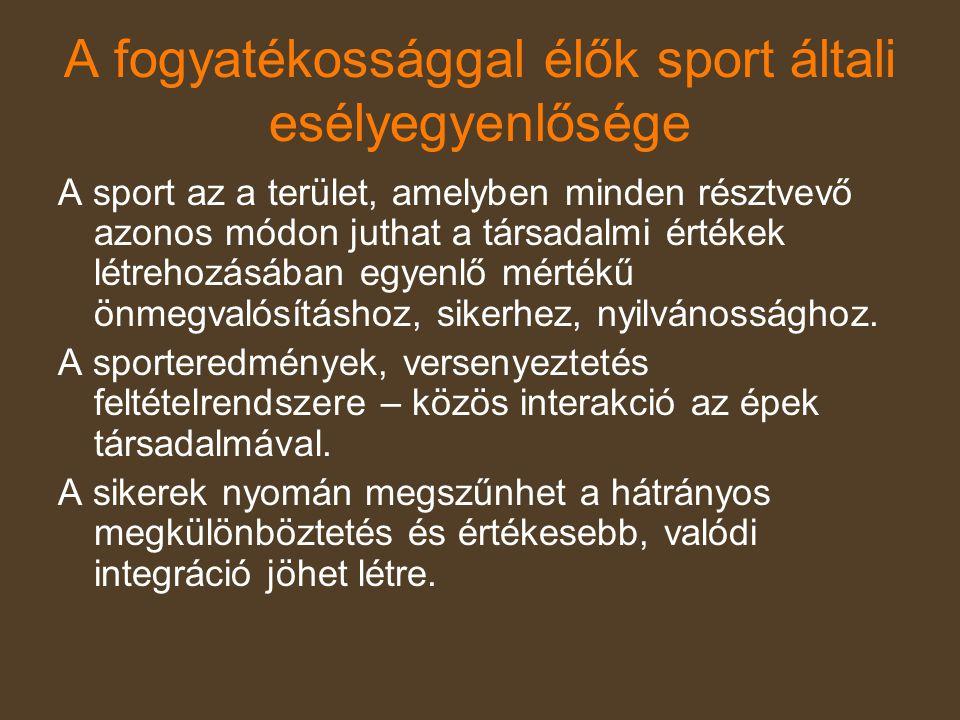 A fogyatékossággal élők sport általi esélyegyenlősége A sport az a terület, amelyben minden résztvevő azonos módon juthat a társadalmi értékek létreho