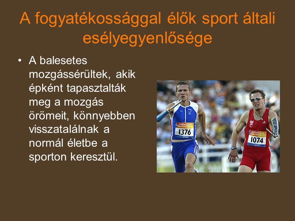 A fogyatékossággal élők sport általi esélyegyenlősége •A balesetes mozgássérültek, akik épként tapasztalták meg a mozgás örömeit, könnyebben visszatal