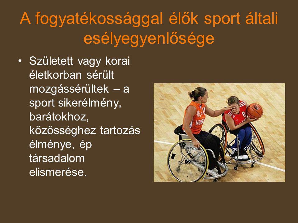 A fogyatékossággal élők sport általi esélyegyenlősége •Született vagy korai életkorban sérült mozgássérültek – a sport sikerélmény, barátokhoz, közöss