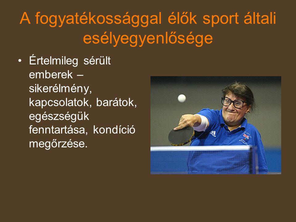 A fogyatékossággal élők sport általi esélyegyenlősége •Értelmileg sérült emberek – sikerélmény, kapcsolatok, barátok, egészségük fenntartása, kondíció