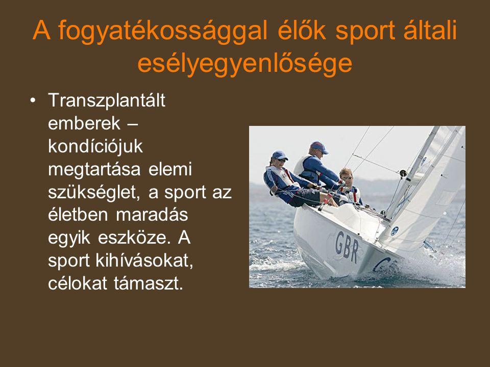 A fogyatékossággal élők sport általi esélyegyenlősége •Transzplantált emberek – kondíciójuk megtartása elemi szükséglet, a sport az életben maradás eg
