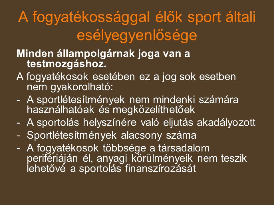 A fogyatékossággal élők sport általi esélyegyenlősége Minden állampolgárnak joga van a testmozgáshoz. A fogyatékosok esetében ez a jog sok esetben nem