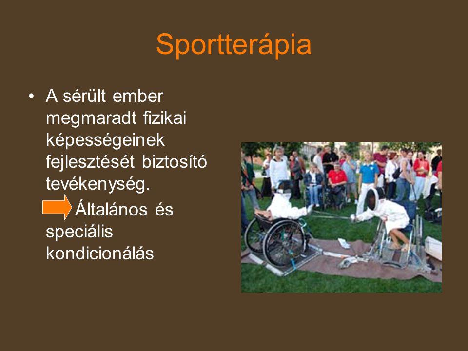 Sportterápia •A sérült ember megmaradt fizikai képességeinek fejlesztését biztosító tevékenység. Általános és speciális kondicionálás