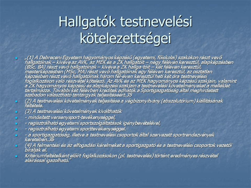 """Hallgatók testnevelési kötelezettségei  """"(1) A Debreceni Egyetem hagyományos képzésű (egyetemi, főiskolai) szakokon részt vevő hallgatóinak – kivéve"""