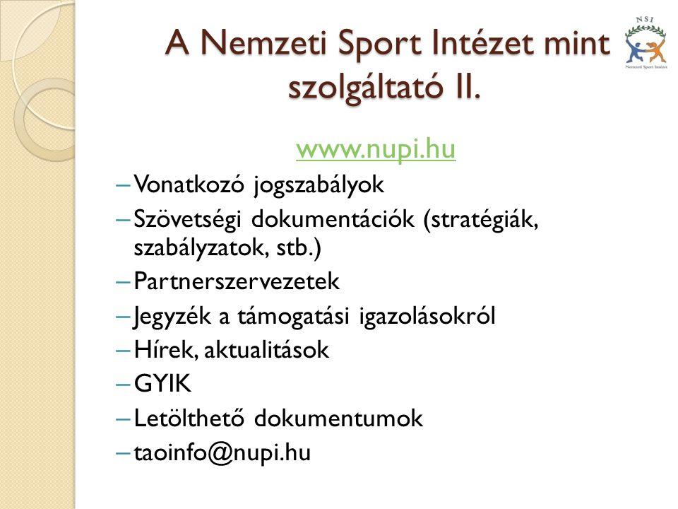 A Nemzeti Sport Intézet mint szolgáltató II. A Nemzeti Sport Intézet mint szolgáltató II. www.nupi.hu – Vonatkozó jogszabályok – Szövetségi dokumentác