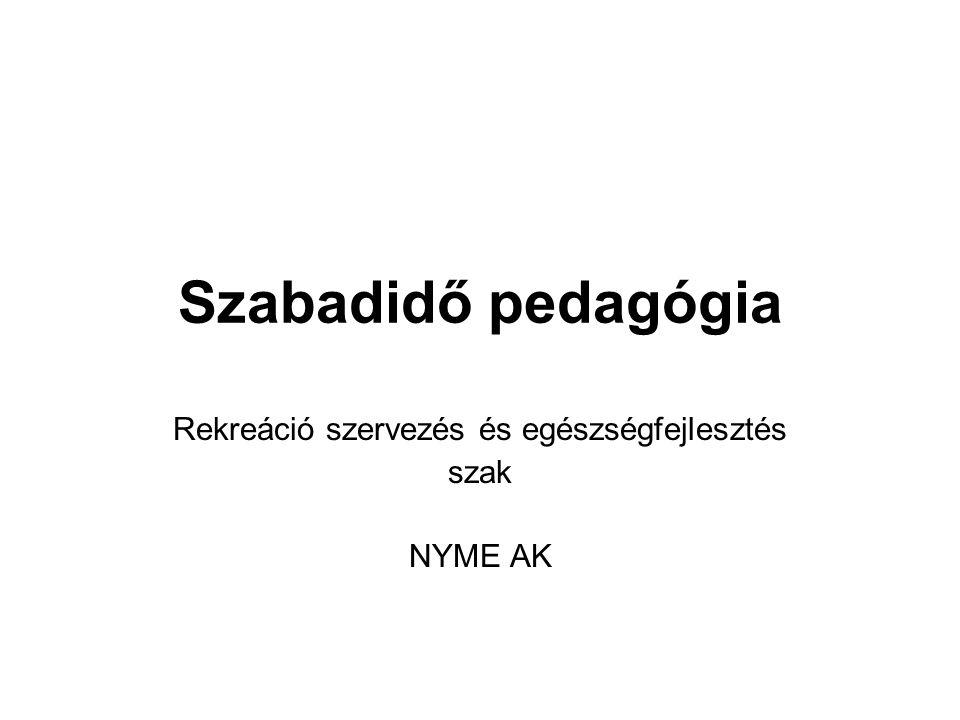 Szabadidő pedagógia Rekreáció szervezés és egészségfejlesztés szak NYME AK