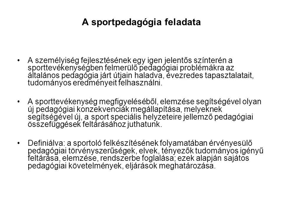 A sportpedagógia feladata •A személyiség fejlesztésének egy igen jelentős színterén a sporttevékenységben felmerülő pedagógiai problémákra az általáno