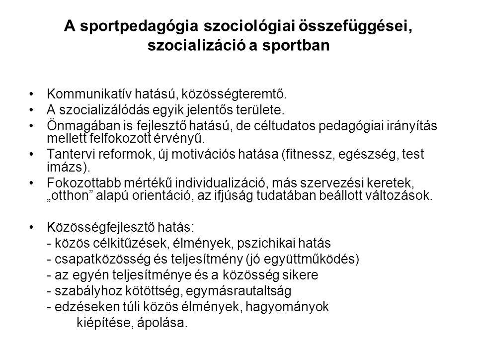 A sportpedagógia szociológiai összefüggései, szocializáció a sportban •Kommunikatív hatású, közösségteremtő. •A szocializálódás egyik jelentős terület