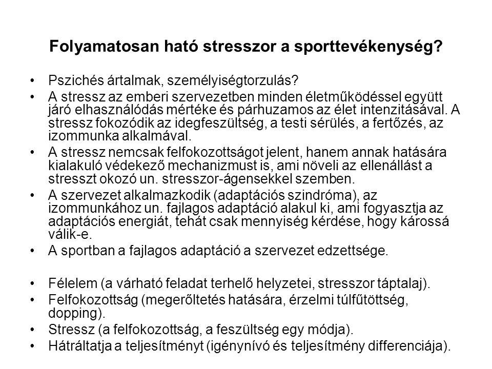 Folyamatosan ható stresszor a sporttevékenység? •Pszichés ártalmak, személyiségtorzulás? •A stressz az emberi szervezetben minden életműködéssel együt