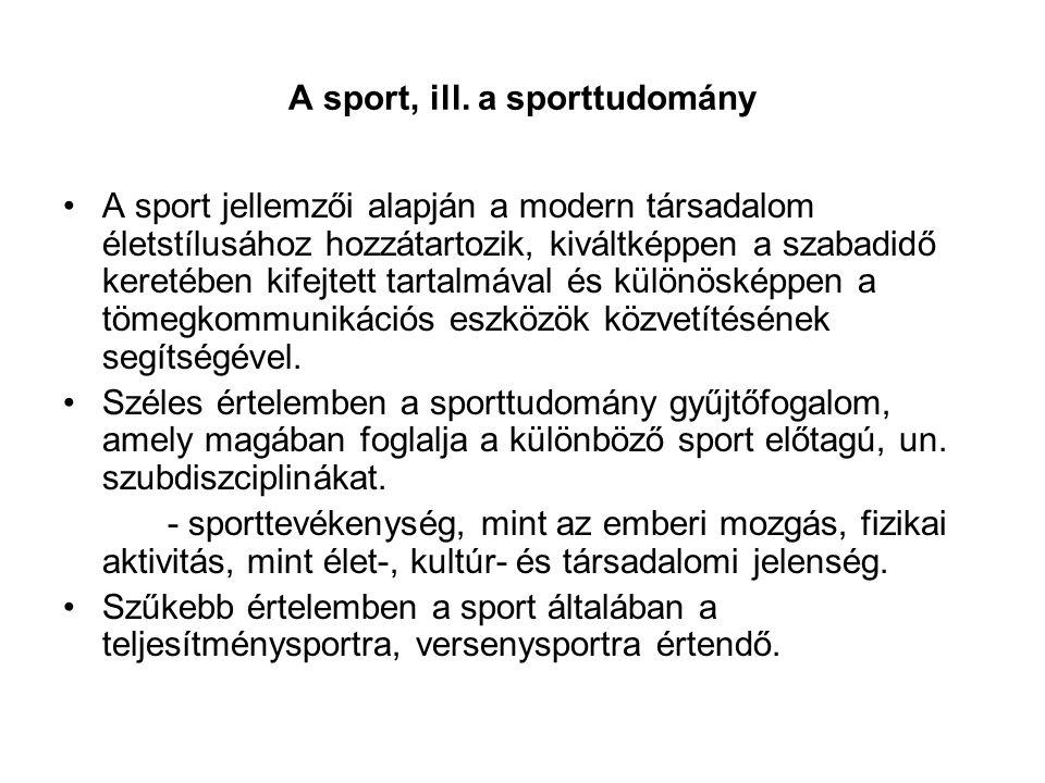A sport, ill. a sporttudomány •A sport jellemzői alapján a modern társadalom életstílusához hozzátartozik, kiváltképpen a szabadidő keretében kifejtet