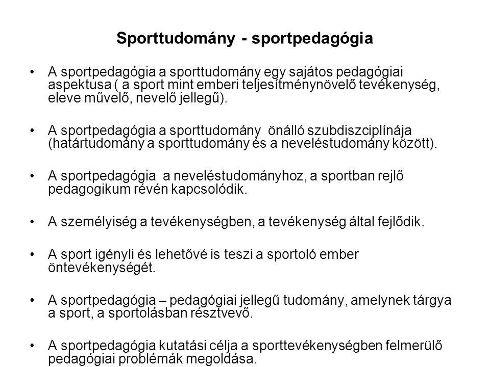 Sporttudomány - sportpedagógia •A sportpedagógia a sporttudomány egy sajátos pedagógiai aspektusa ( a sport mint emberi teljesítménynövelő tevékenység