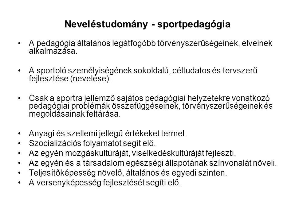 Neveléstudomány - sportpedagógia •A pedagógia általános legátfogóbb törvényszerűségeinek, elveinek alkalmazása. •A sportoló személyiségének sokoldalú,