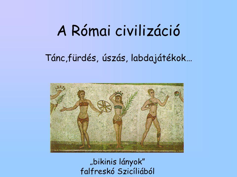 """A Római civilizáció Tánc,fürdés, úszás, labdajátékok… """"bikinis lányok falfreskó Szicíliából"""